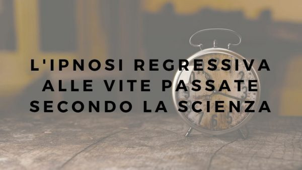 L'ipnosi regressiva alle vite passate secondo la scienza