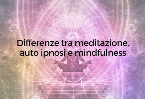 Differenze tra meditazione auto ipnosi e mindfulness