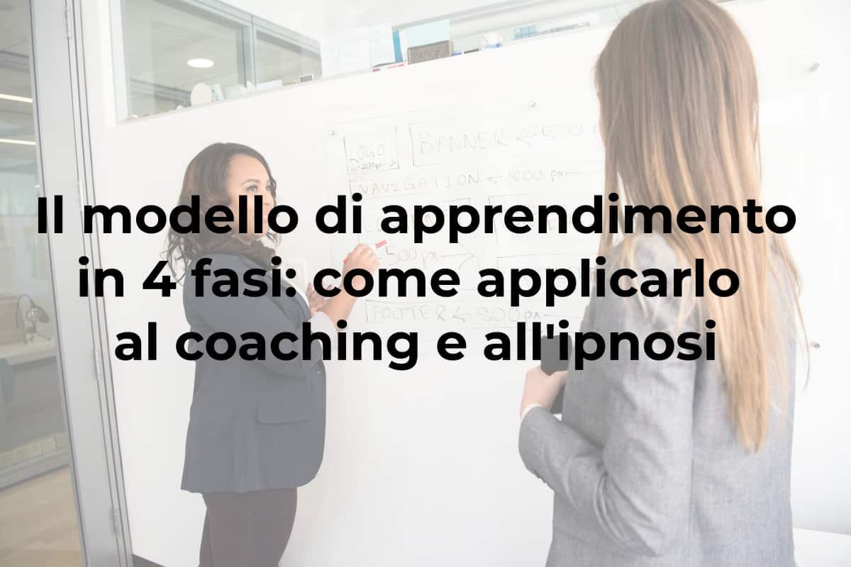 Il modello di apprendimento in 4 fasi: come applicarlo al coaching e all'ipnosi